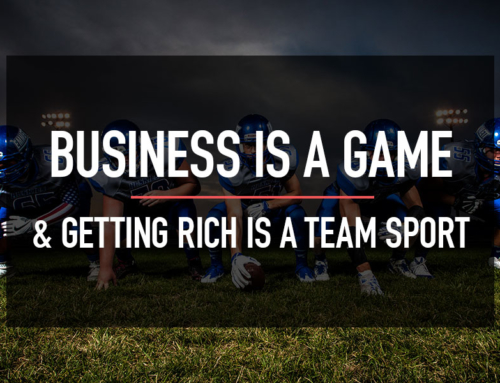 Business is a Game, and Getting Rich is a Team Sport