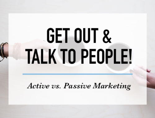 Get Out & Talk to People! Active vs. Passive Marketing